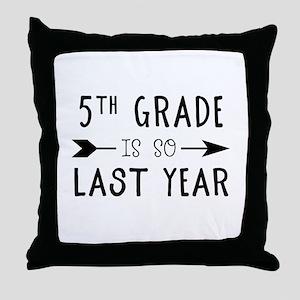 So Last Year - 5th Grade Throw Pillow