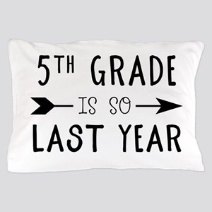 So Last Year - 5th Grade Pillow Case