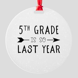 So Last Year - 5th Grade Round Ornament