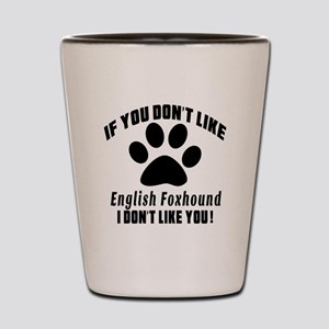 If You Don't Like English Foxhound Dog Shot Glass