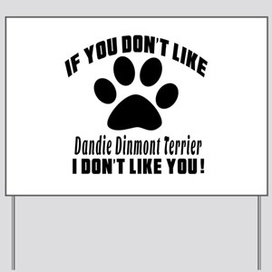 If You Don't Like Dandie Dinmont Terrier Yard Sign