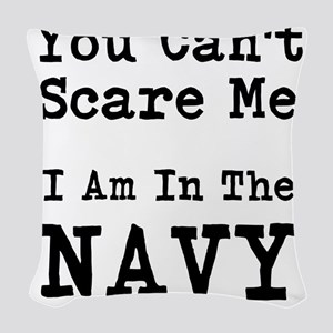 You Cant Scare Me I Am In The Navy Woven Throw Pil