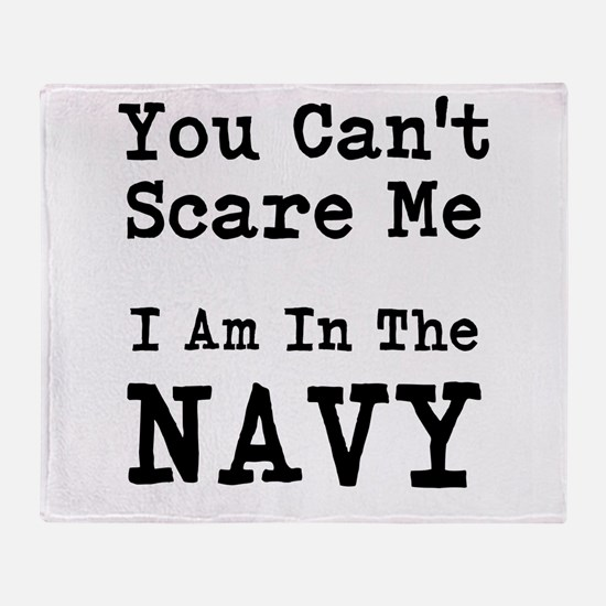 You Cant Scare Me I Am In The Navy Throw Blanket