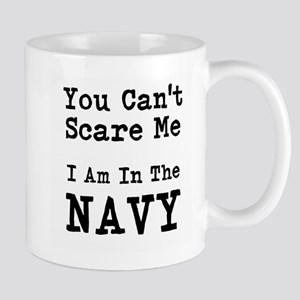 You Cant Scare Me I Am In The Navy Mugs