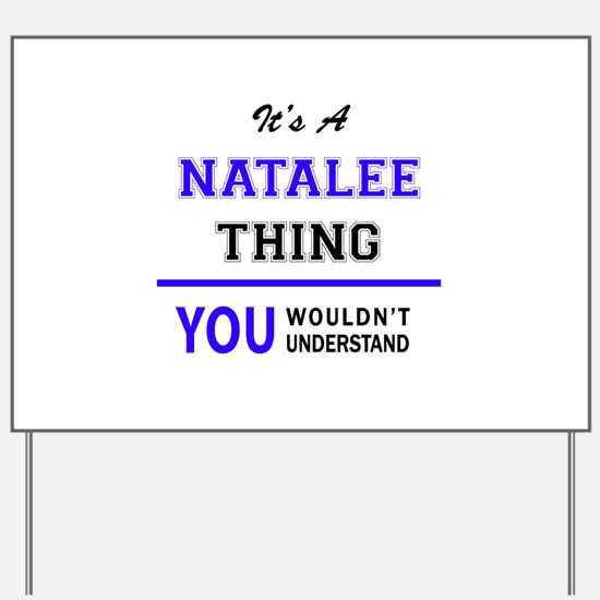 It's NATALEE thing, you wouldn't underst Yard Sign