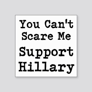 You Cant Scare Me Support Hillary Sticker
