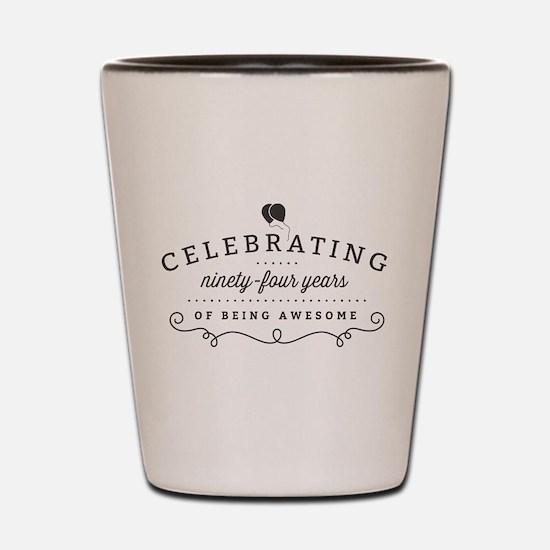 Celebrating Ninety-Four Years Shot Glass