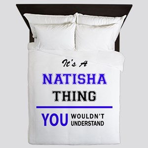 It's NATISHA thing, you wouldn't under Queen Duvet