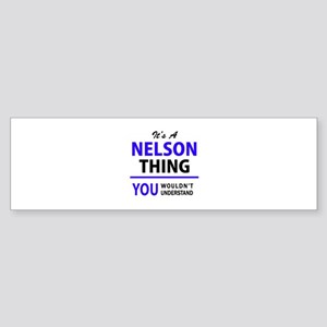 It's NELSON thing, you wouldn't und Bumper Sticker