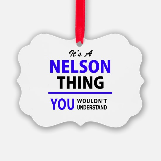 It's NELSON thing, you wouldn't u Ornament