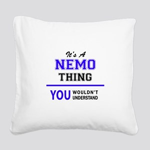 It's NEMO thing, you wouldn't Square Canvas Pillow