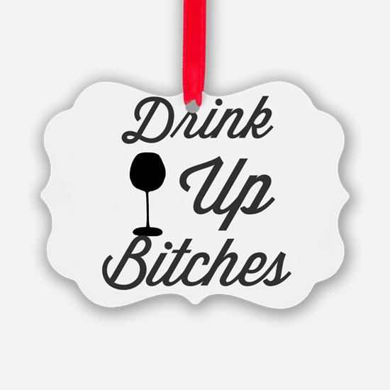 Drink Up Bitches Ornament