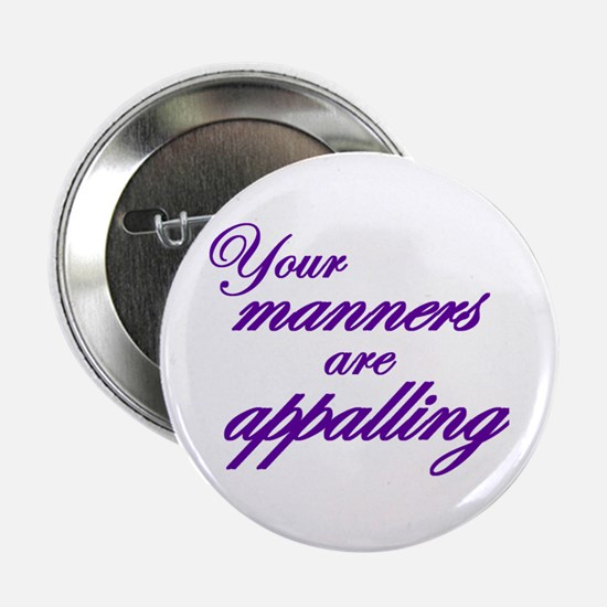"""Your Manners Are Appalling 2.25"""" Button"""