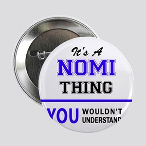 """It's NOMI thing, you wouldn't underst 2.25"""" Button"""