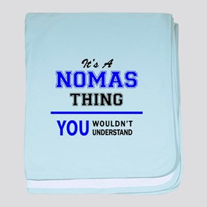 It's NOMAS thing, you wouldn't unders baby blanket