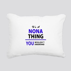It's NONA thing, you wou Rectangular Canvas Pillow