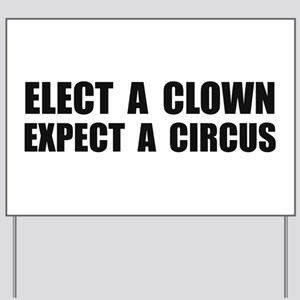 Elect A Clown Expect A Circus Yard Sign