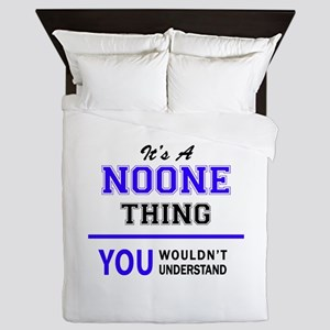 It's NOONE thing, you wouldn't underst Queen Duvet