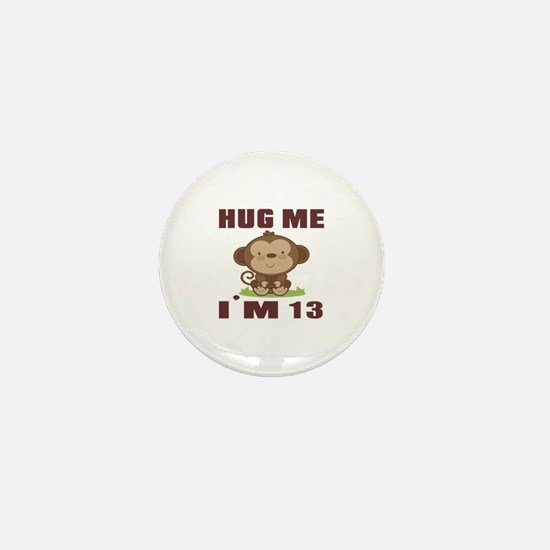 Hug Me I Am 13 Mini Button