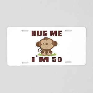Hug Me I Am 50 Aluminum License Plate