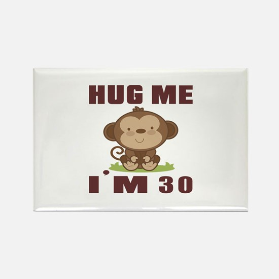 Hug Me I Am 30 Rectangle Magnet