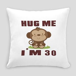 Hug Me I Am 30 Everyday Pillow