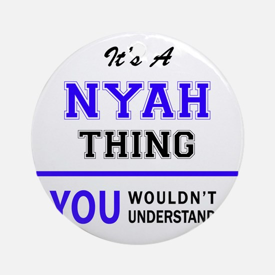 It's NYAH thing, you wouldn't under Round Ornament