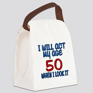 I Will Act My Age 50 When I Look Canvas Lunch Bag