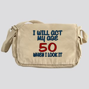 I Will Act My Age 50 When I Look It Messenger Bag