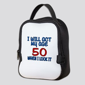 I Will Act My Age 50 When I Loo Neoprene Lunch Bag
