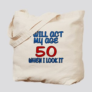I Will Act My Age 50 When I Look It Tote Bag