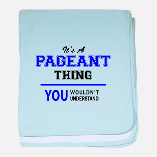 It's PAGEANT thing, you wouldn't unde baby blanket