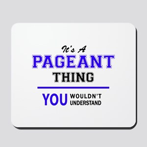 It's PAGEANT thing, you wouldn't underst Mousepad