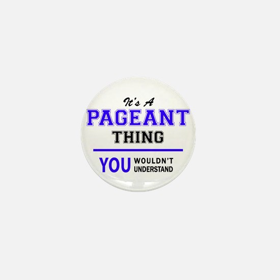It's PAGEANT thing, you wouldn't under Mini Button