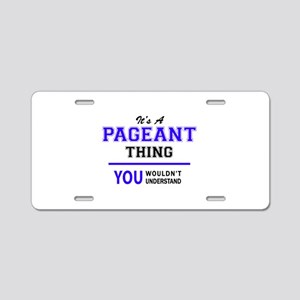 It's PAGEANT thing, you wou Aluminum License Plate