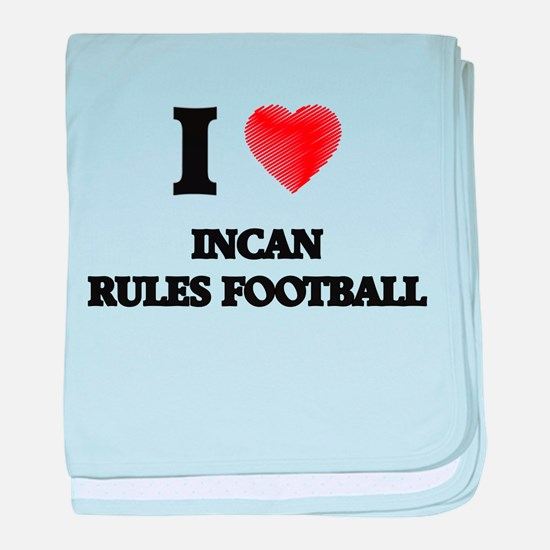 I Love Incan Rules Football baby blanket