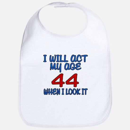 I Will Act My Age 44 When I Look It Bib
