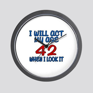I Will Act My Age 42 When I Look It Wall Clock