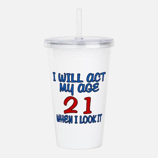 I Will Act My Age 21 W Acrylic Double-wall Tumbler