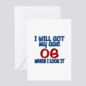 I Will Act My Age 06 When I Look It Greeting Card