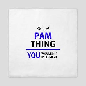 It's PAM thing, you wouldn't understan Queen Duvet