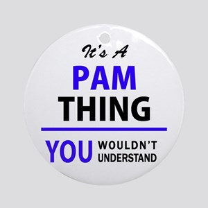 It's PAM thing, you wouldn't unders Round Ornament