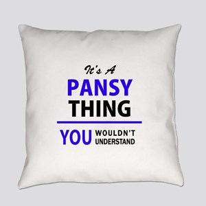 It's PANSY thing, you wouldn't und Everyday Pillow