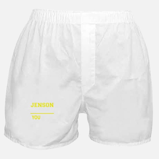 JENSON thing, you wouldn't understand Boxer Shorts