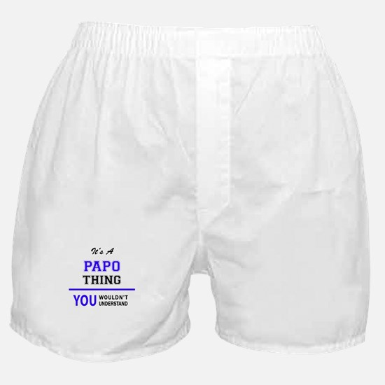 It's PAPO thing, you wouldn't underst Boxer Shorts