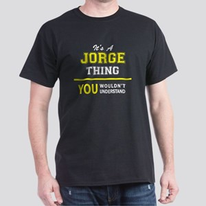 JORGE thing, you wouldn't understand ! T-Shirt