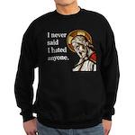 Sweatshirt - I Never Said I Hated Anyone
