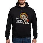Hoodie Sweatshirt-President Said What?