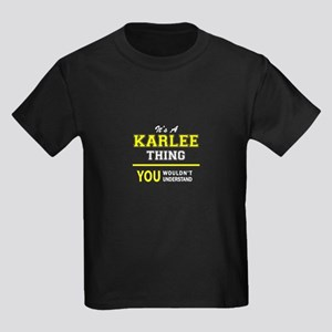 KARLEE thing, you wouldn't understand ! T-Shirt