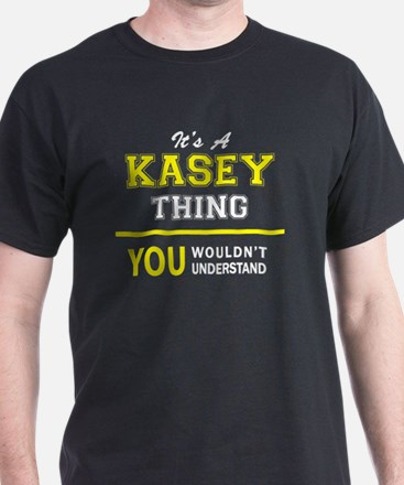 KASEY thing, you wouldn't understand ! T-Shirt